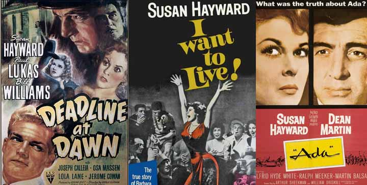 Susan Hayward in Deadline at Dawn 1946, I Want to Live 1959 and Ada 1961